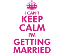 I CANT KEEP CALM I'M GETTING MARRIED