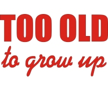 Too old to grow up