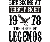Life begins at 38 birth of legends
